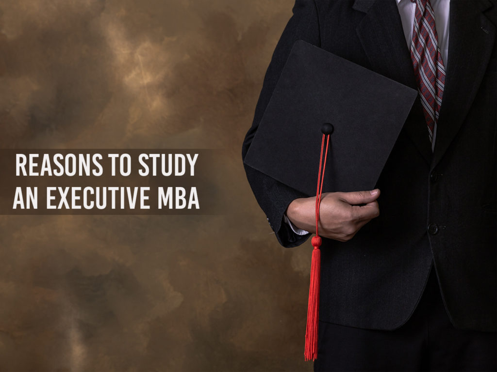Reasons why an MBA executive Degree is required